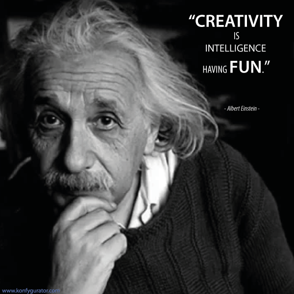 """CREATIVITY is intelligence having FUN.""  - Albert Einstein -"