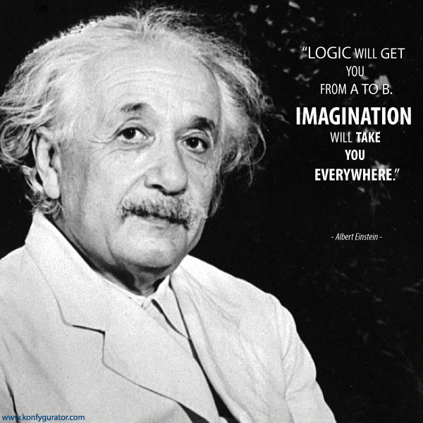"""Logic will get you from A to B. IMAGINATION will take you everywhere.""  - Albert Einstein -"