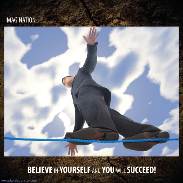 Believe in yourself and you will succeed