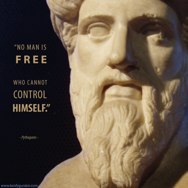 """No man is free who cannot control himself.""  - Pythagoras -"