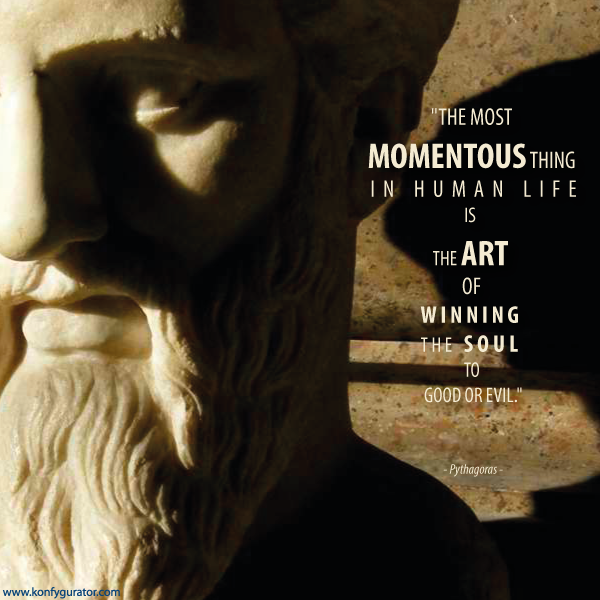 """The most momentous thing in human life is the art of winning the soul to good or evil.""  - Pythagoras -"