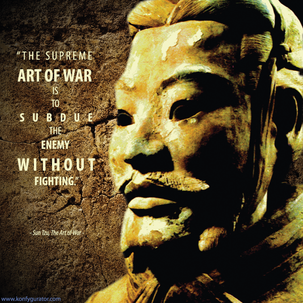 """The supreme art of war is to subdue the enemy without fighting.""  - Sun Tzu, The Art of War -"